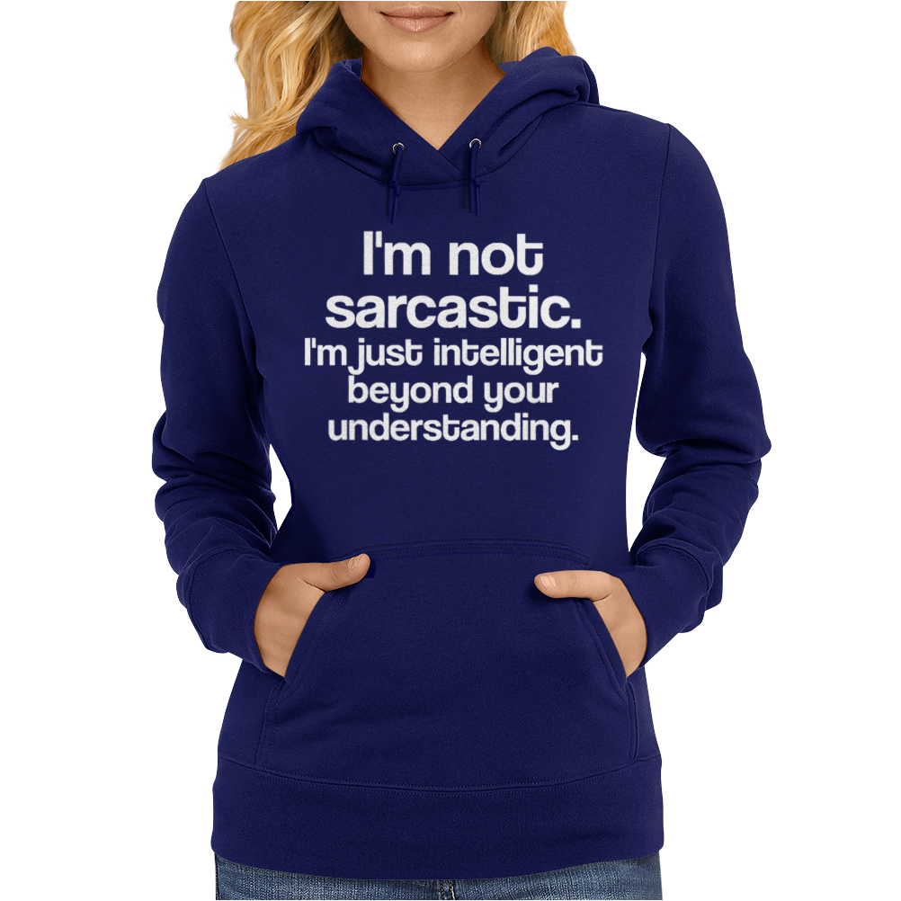 I'M NOT SARCASTIC Womens Hoodie