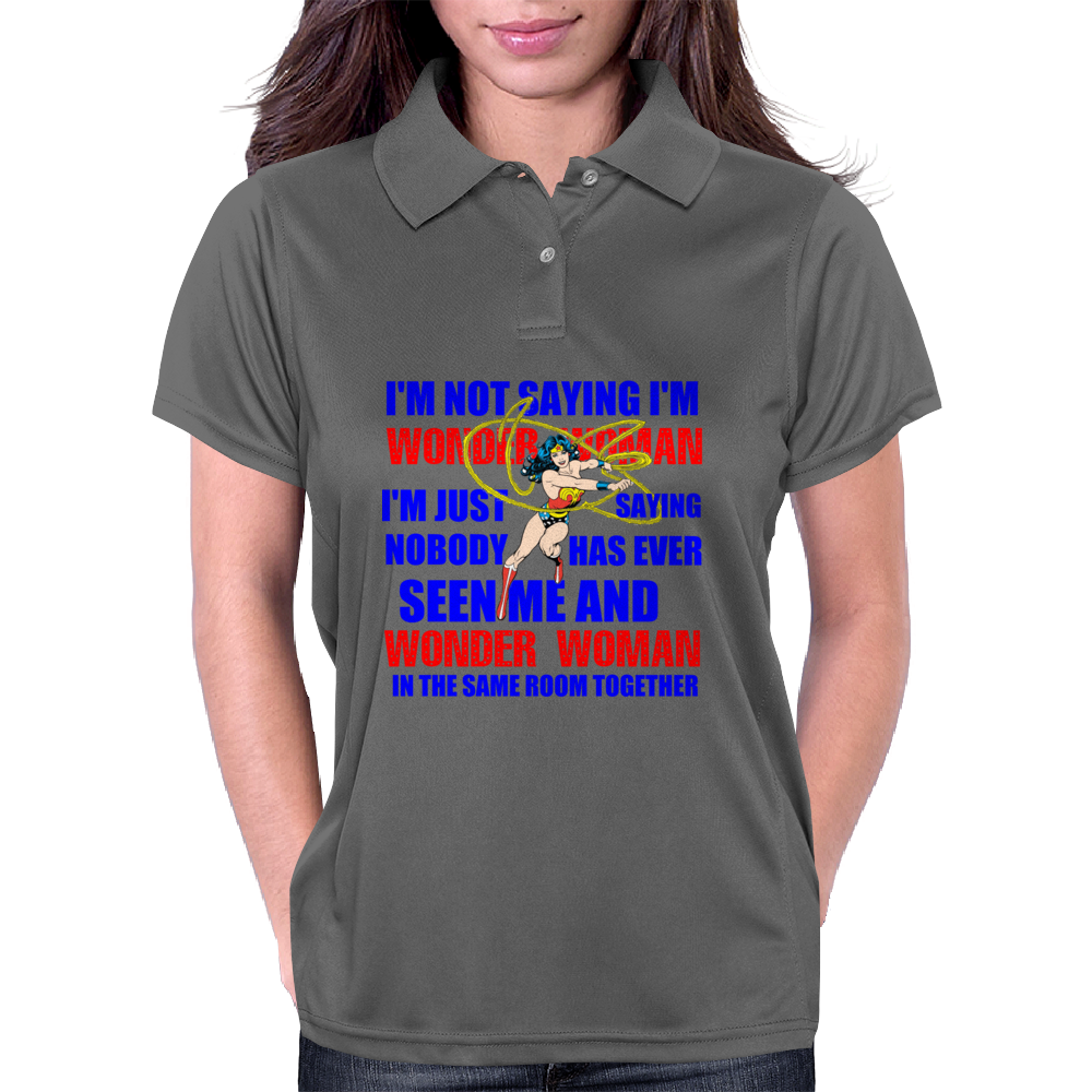 I'M NOT SAYING I'M WONDER WOMAN Womens Polo