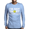 I'm not short, I'm fun size - small tiny little shorty person gift tee Mens Long Sleeve T-Shirt