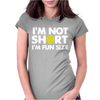 I'm not short, I'm fun size - small tiny little shorty person gift tee Womens Fitted T-Shirt