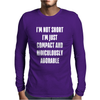 I'm not short i'm just compact and ridiculously Mens Long Sleeve T-Shirt