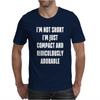 I'm not short i'm just compact and ridiculously Mens T-Shirt