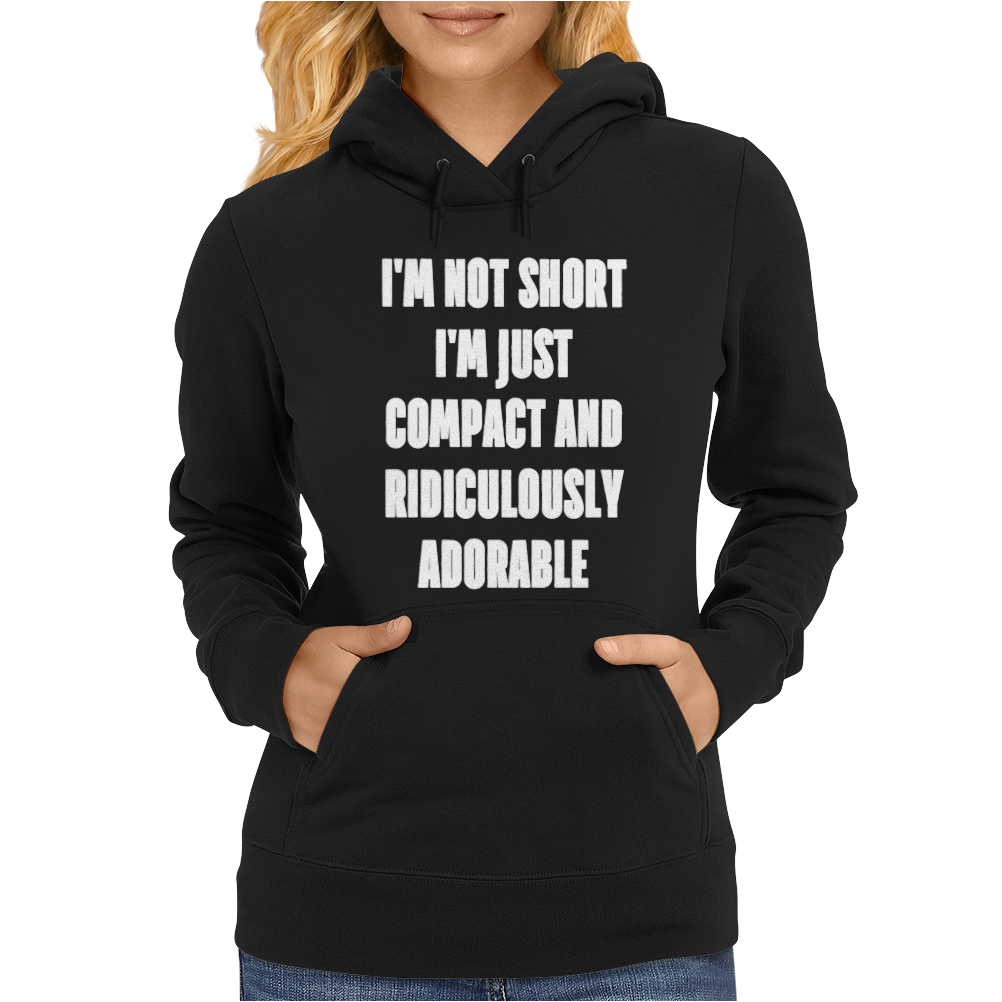 I'm not short i'm just compact and ridiculously Womens Hoodie