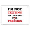 I'm Not Texting I'm Looking For Pokemon Tablet