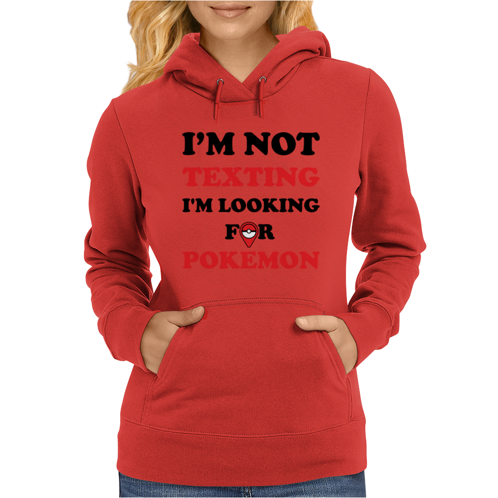 I'm Not Texting I'm Looking For Pokemon Womens Hoodie