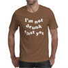 I'm Not That Drunk Yet Mens T-Shirt