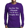 I'm Not The Messiah I'm A Very Naughty Boy Mens Long Sleeve T-Shirt