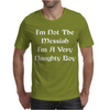 I'm Not The Messiah I'm A Very Naughty Boy Mens T-Shirt