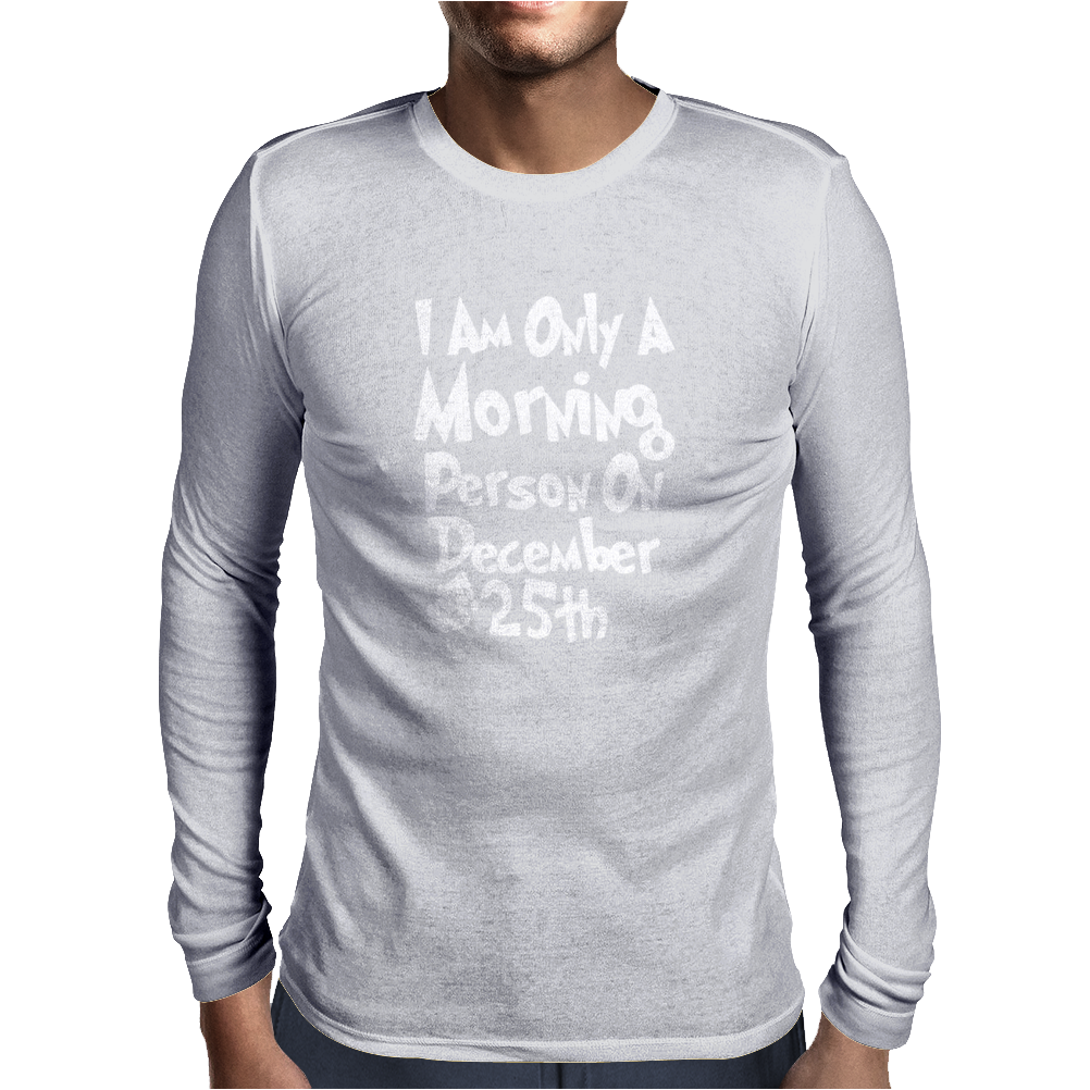 Im Only a MORNING PERSON On DECEMBER 25th Mens Long Sleeve T-Shirt