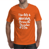 Im Only a MORNING PERSON On DECEMBER 25th Mens T-Shirt