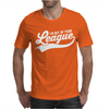 I'm Out of Your League Mens T-Shirt