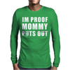 I'm Proof Mommy Puts Out Mens Long Sleeve T-Shirt