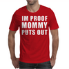 I'm Proof Mommy Puts Out Mens T-Shirt