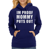 I'm Proof Mommy Puts Out Womens Hoodie