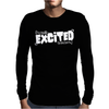 I'm Really Excited To Be Here Mens Long Sleeve T-Shirt