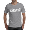 I'm Really Excited To Be Here Mens T-Shirt