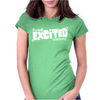 I'm Really Excited To Be Here Womens Fitted T-Shirt