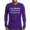 I'm Silently Correcting Your Grammar Mens Long Sleeve T-Shirt
