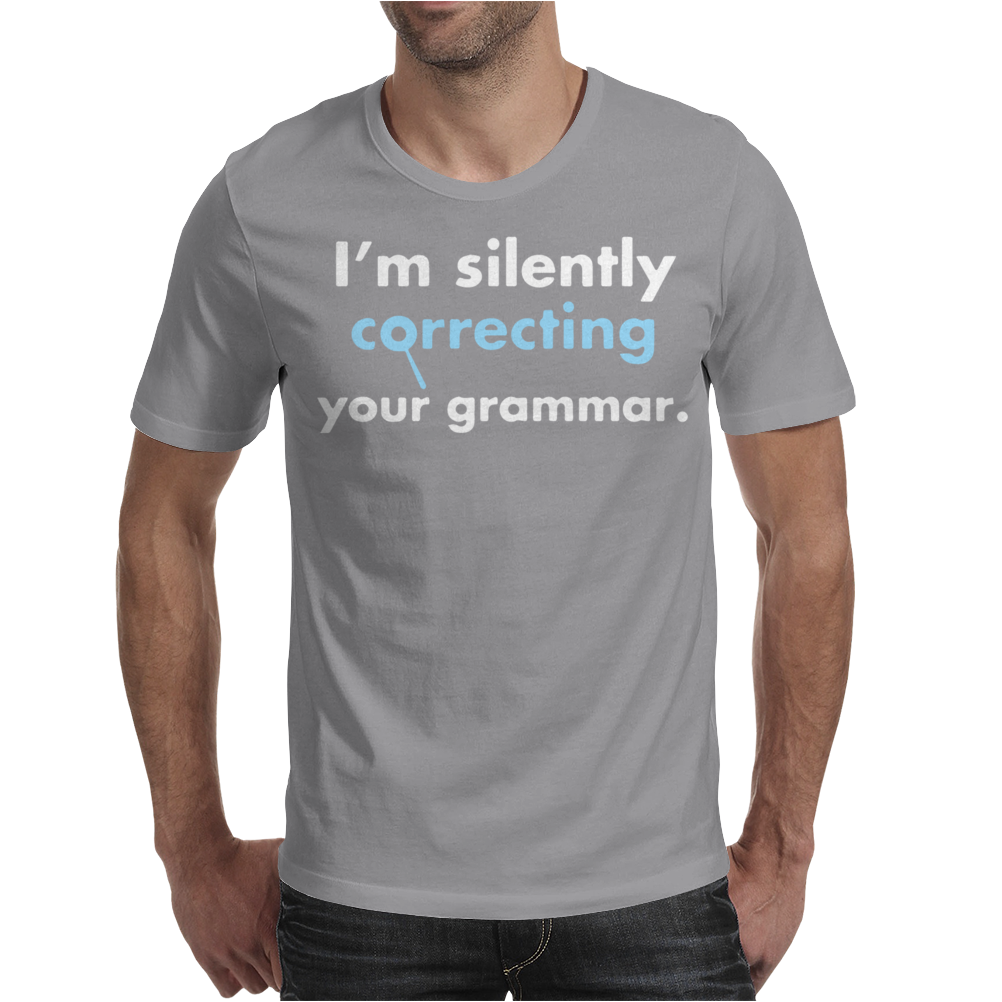 I'm Silently Correcting Your Grammar Mens T-Shirt