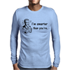 I'M SMARTER THAN YOURE Mens Long Sleeve T-Shirt