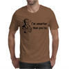 I'M SMARTER THAN YOURE Mens T-Shirt