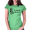 I'M SMARTER THAN YOURE Womens Fitted T-Shirt