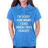 I'm Sorry For What I Said When I Was Hungry Womens Polo