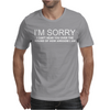 I'M SORRY I CAN'T HEAR YOU Mens T-Shirt