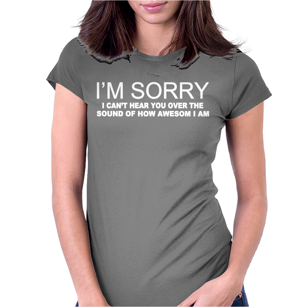I'M SORRY I CAN'T HEAR YOU Womens Fitted T-Shirt