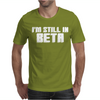 I'm Still In Beta Computers Programmer Mens T-Shirt