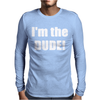 I'm the dude Mens Long Sleeve T-Shirt