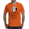 Impin' ain't easy Mens T-Shirt