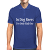 In Dog Beers I've Only Had One Mens Polo
