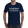 In Dog Beers I've Only Had One Mens T-Shirt