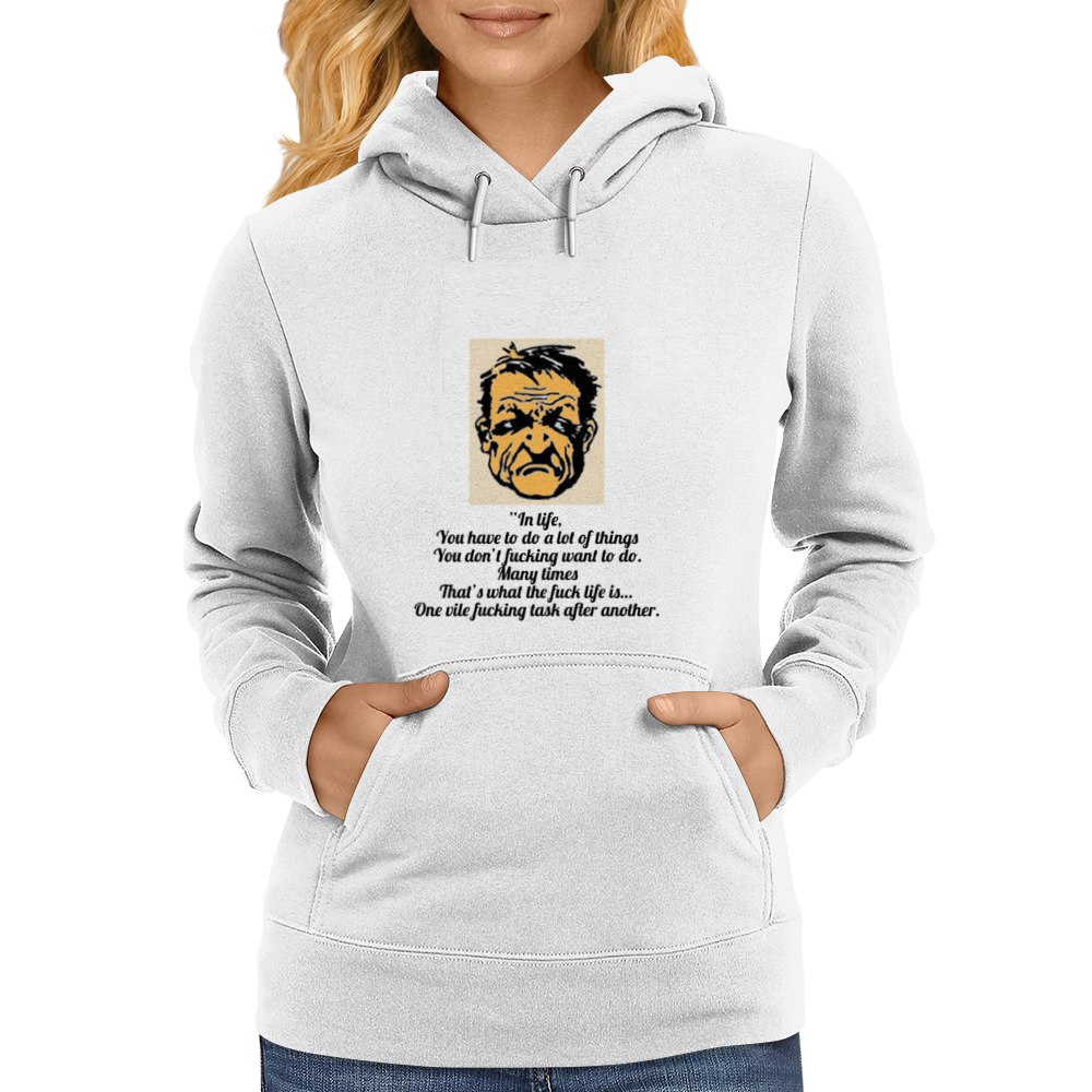 """In life, you have to do a lot of things you don't fucking want to do. Womens Hoodie"