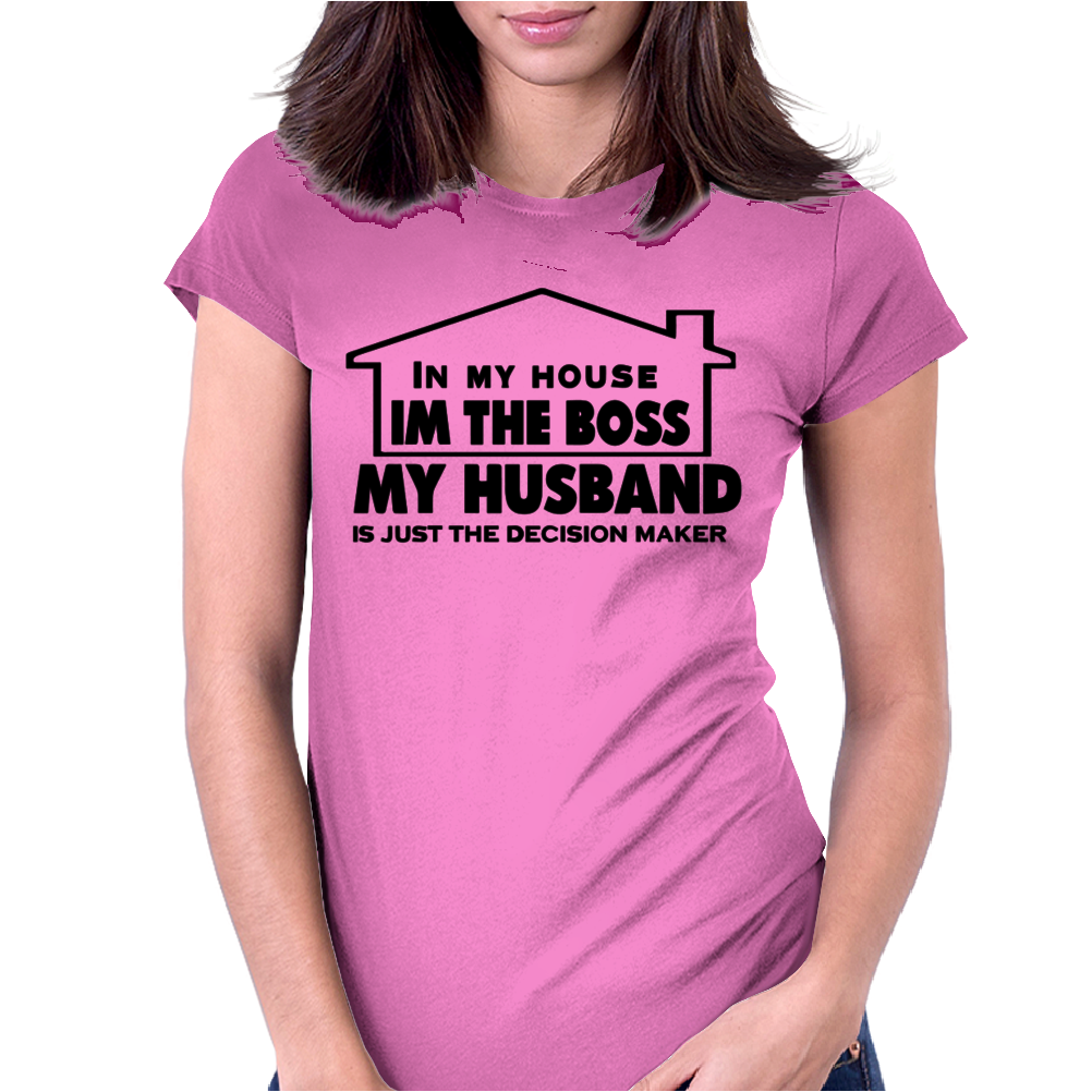 IN MY HOUSE I'M THE BOSS MY HUSBAND Womens Fitted T-Shirt