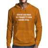 Internet Was Down Thought I'd Come Outside Mens Hoodie