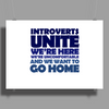 Introverts Unite! We're here, we're uncomfortable, and we want to go home Poster Print (Landscape)