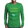 Is sodium healthy?  Periodic table design. Mens Long Sleeve T-Shirt
