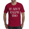 It Aint Ralph Tho Mens T-Shirt