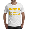 It Is Ok I Am A Ninja Mens T-Shirt