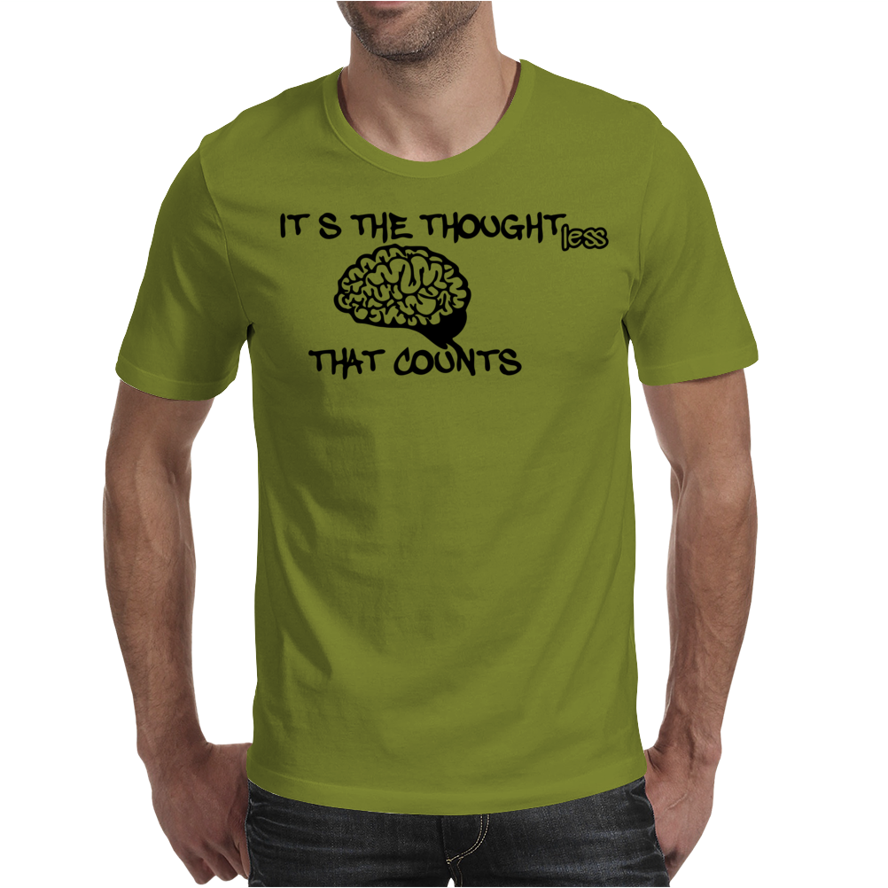 It is the thoughtless that counts Mens T-Shirt