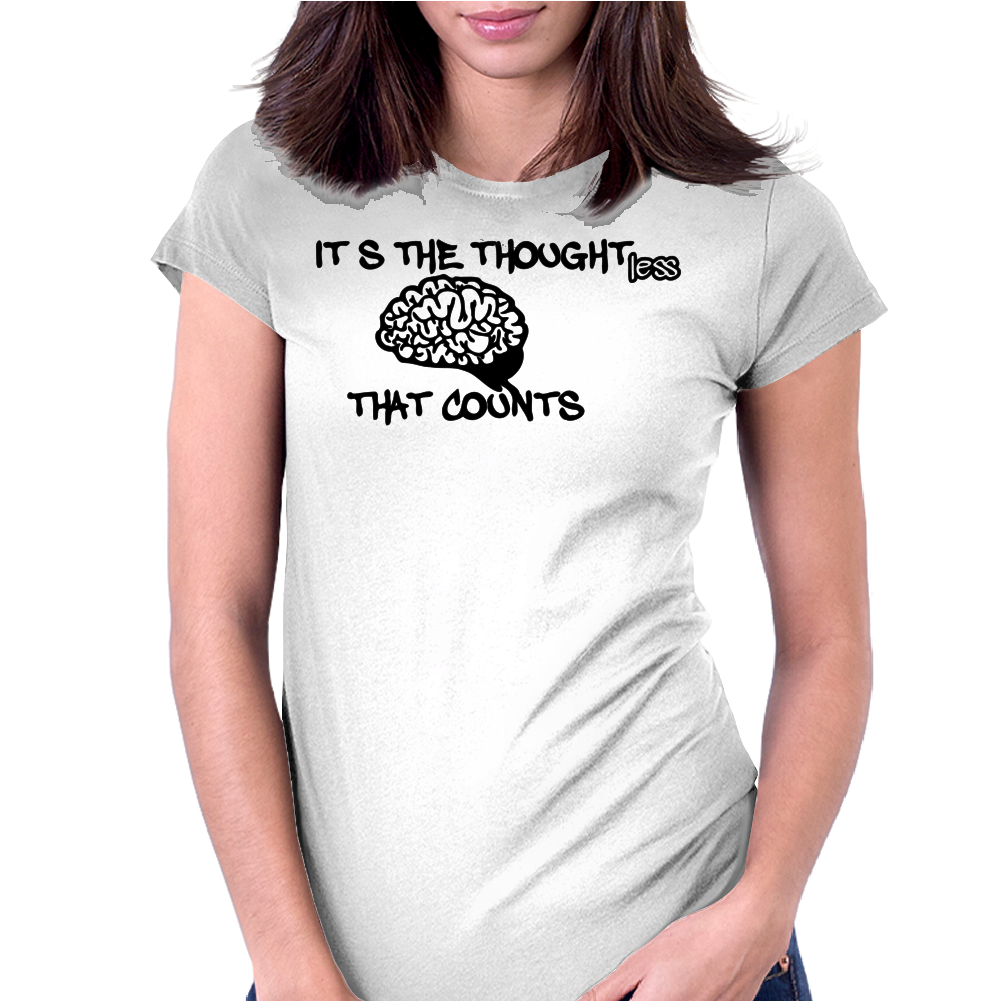 It is the thoughtless that counts Womens Fitted T-Shirt
