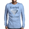 It´s hard to be a diamond Mens Long Sleeve T-Shirt