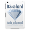 It´s hard to be a diamond Tablet