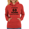 IT TOOK ME 60 YEARS Womens Hoodie