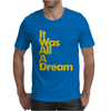 IT WAS ALL A DREAM Mens T-Shirt