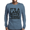 It's A Land Rover Thing Mens Long Sleeve T-Shirt