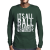 It's All Ball Bearings Nowadays Mens Long Sleeve T-Shirt