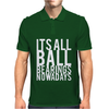It's All Ball Bearings Nowadays Mens Polo
